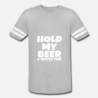 Redneck Hold My Beer...& Watch THIS - Unisex Vintage Sport T-Shirt