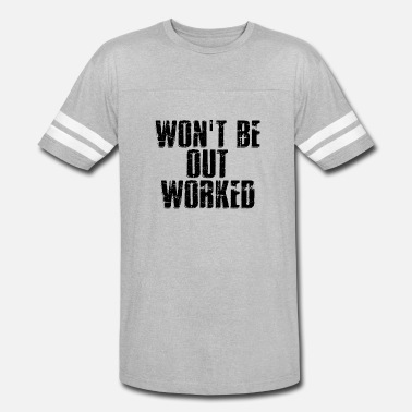 WON'T BE OUT WORKED - Unisex Vintage Sport T-Shirt