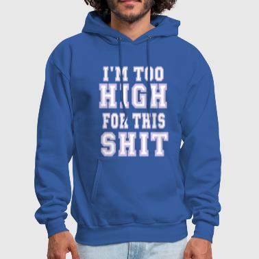 I'M TOO HIGH FOR THIS SHIT - Men's Hoodie