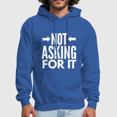 Ask Not asking for it - Men's Hoodie