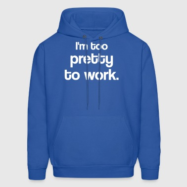 I'm too pretty to work - Men's Hoodie