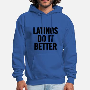 Latino Latinos Do It Better Black - Men's Hoodie