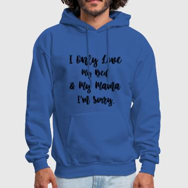 Bed I Only Love My Bed And My Mama - Men's Hoodie