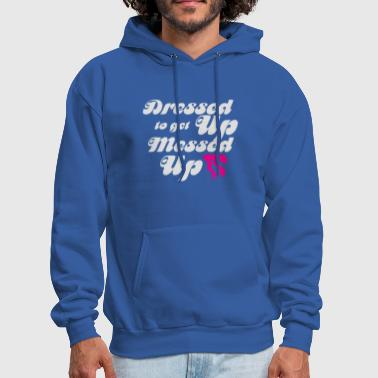 Dressed Up To Get Messed Up - Men's Hoodie
