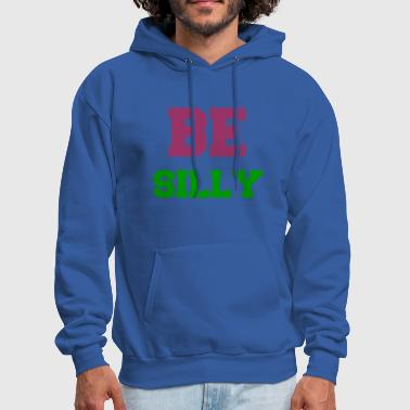 Silly BE SILLY - Men's Hoodie
