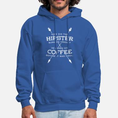 Hipster joke how did the hipster burn his tongue? - Men's Hoodie