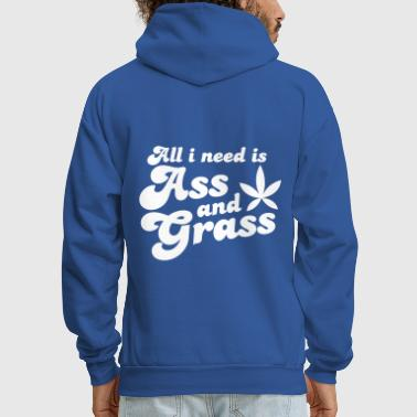 Grass ALL I NEED IS ASS AND GRASS ! with a stoner pot leaf - Men's Hoodie