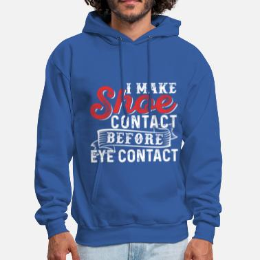Contact I Make Shoe Contact Before Eye Contact - Men's Hoodie
