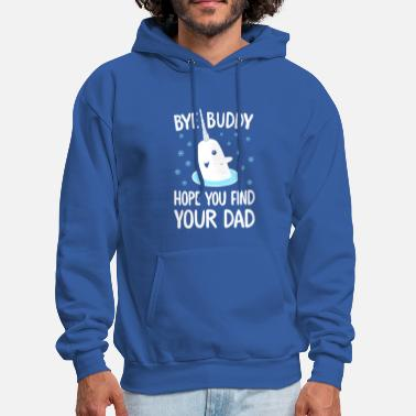 Bye Bye Buddy Hope You Find Your Dad T Shirt - Men's Hoodie