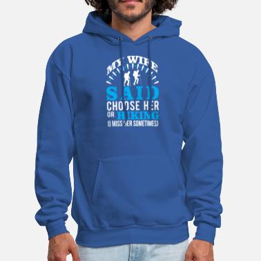 My wife said choose her or hiking - Men's Hoodie