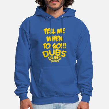 tell me when to go DUBS - Men's Hoodie