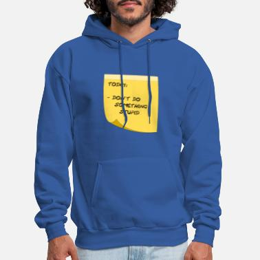 Don't do something stupid - Men's Hoodie