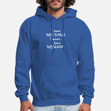 I Have Daily Sex I Mean Dyslexia I Have Sex Daily I Mean Dyslexia - Men's Hoodie
