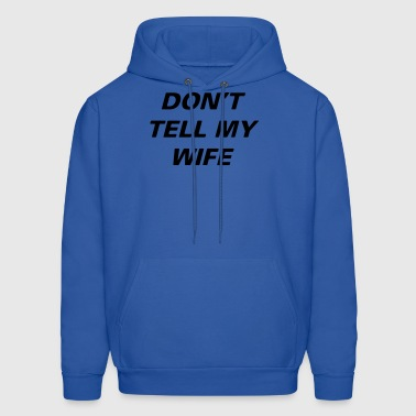 Dont Tell Wife - Men's Hoodie