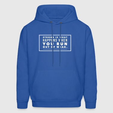 Strong is what happens when you run out of weak - Men's Hoodie