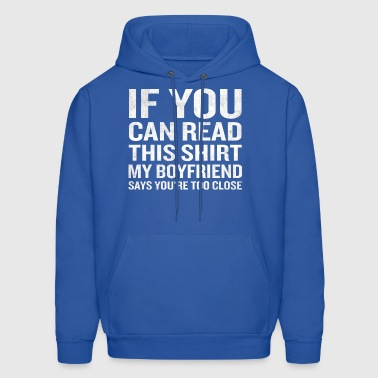 If You Can Read This My Boyfriend Says Too Close - Men's Hoodie