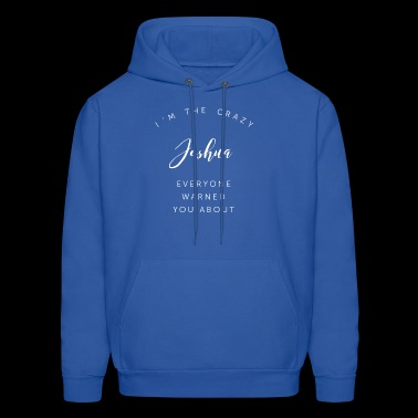 I'm the crazy Joshua everyone warned you about - Men's Hoodie