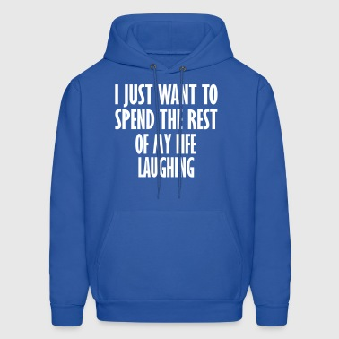 spend rest my life laughing - Men's Hoodie