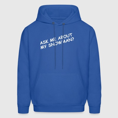 Ask Me About My Snowman - Men's Hoodie