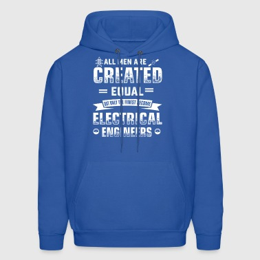 Men are created equal electrical engineering job t - Men's Hoodie