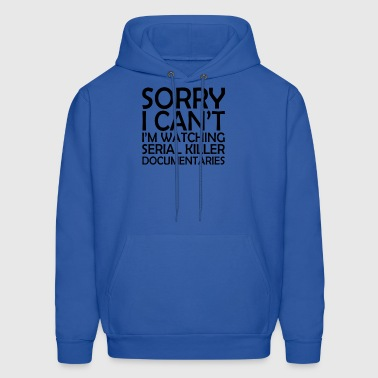 Sorry I Can't Watching Serial Killer Documentaries - Men's Hoodie
