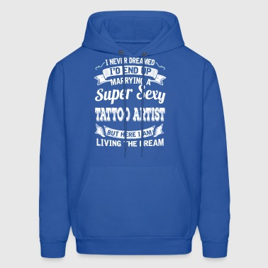 I'D End Up Marrying A Super Sexy Tattoo Artist - Men's Hoodie