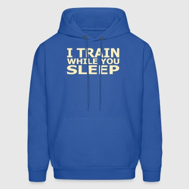 I Train While You Sleep - Men's Hoodie