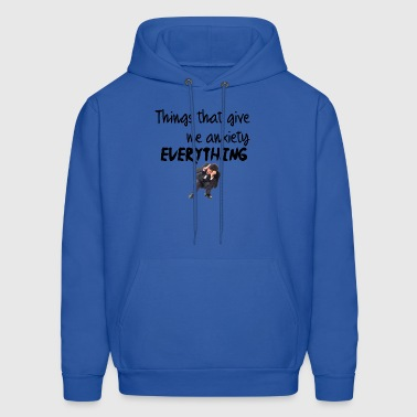 Everything give me anxiety - Men's Hoodie