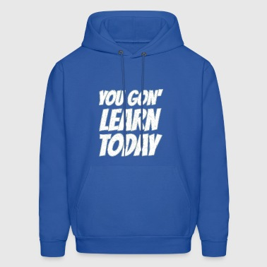 you gon' learn today - Men's Hoodie