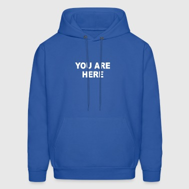 You Are Here Funny Brand New Novelty Slogan - Men's Hoodie