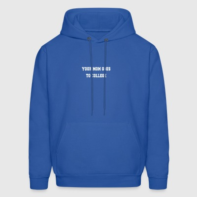 YOUR MOM GOES TO COLLEGE - Men's Hoodie
