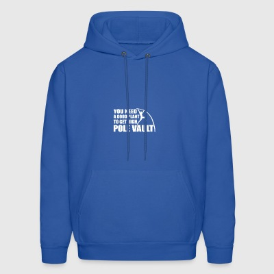 You Need Good Plant Get High Pole Vault - Men's Hoodie