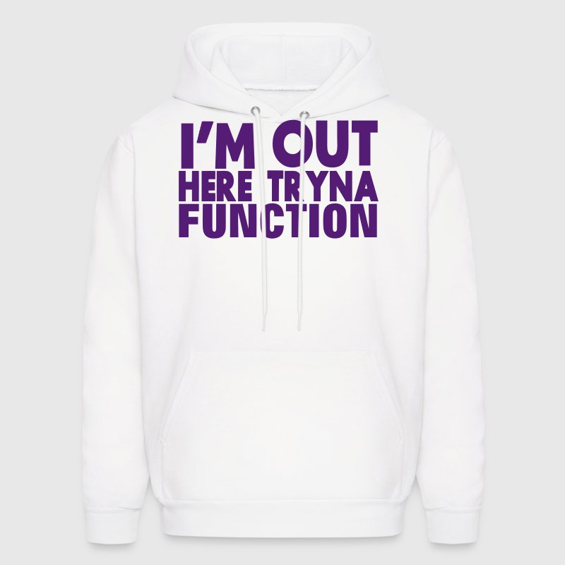I'M OUT HERE TRYNA FUNCTION - Men's Hoodie