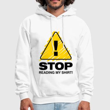 Stop Reading My Shirt 3 (2c)++2012 - Men's Hoodie
