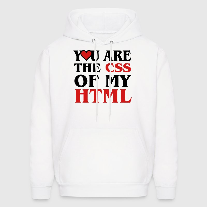 I love CSS / YOU ARE THE CSS OF MY HTML / HEART HEART - Men's Hoodie