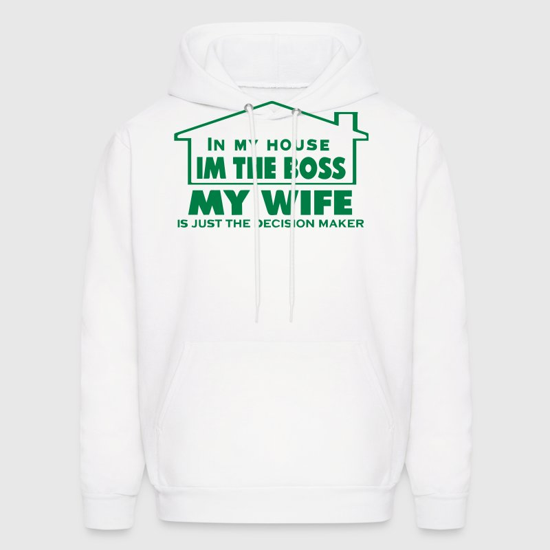 IN MY HOUSE I'M THE BOSS MY WIFE - Men's Hoodie