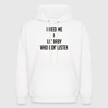 I need me a lil baby who gon listen - Men's Hoodie