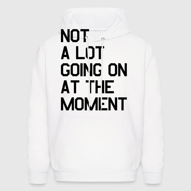 Not A Lot Going On At The Moment - Men's Hoodie