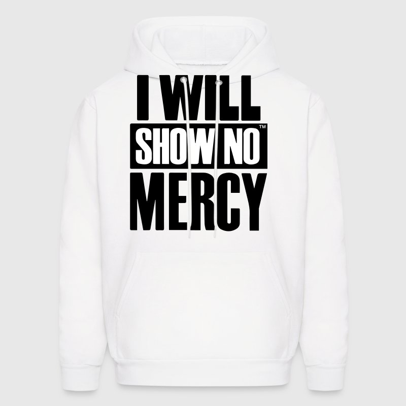 I WILL SHOW NO MERCY - Men's Hoodie