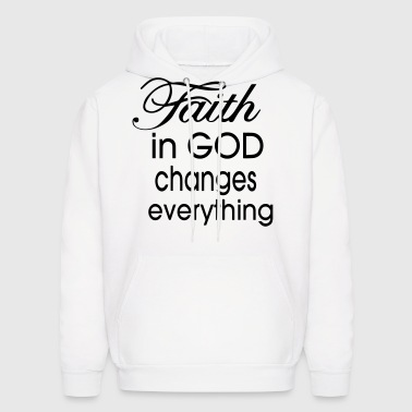 FAITH IN GOD CHANGES EVERYTHING - Men's Hoodie