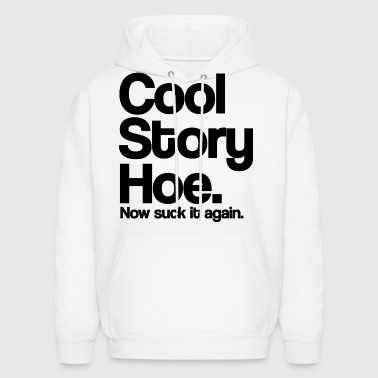 Cool Story Hoe Now Suck It Again Black Design - Men's Hoodie