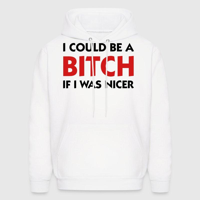 I Could Be A Bitch If I Was Nicer - Men's Hoodie