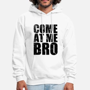 Meme COME AT ME BRO - Men's Hoodie