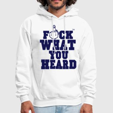 FUCK WHAT YOU HEARD - Men's Hoodie