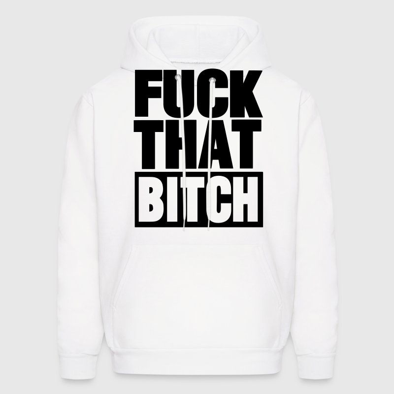FUCK THAT BITCH - Men's Hoodie