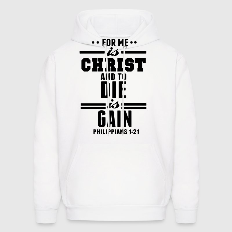 FOR ME IS CHRIST AND TO DIE IS GAIN - Men's Hoodie