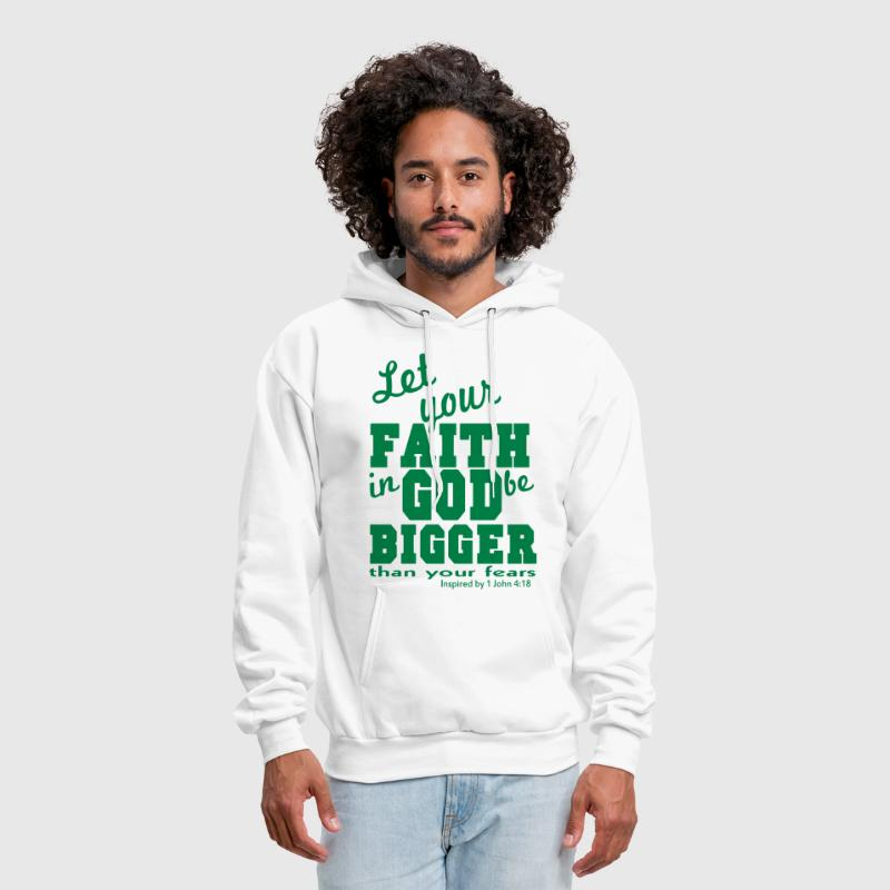 Let your FAITH in GOD be Bigger than your fears - Men's Hoodie