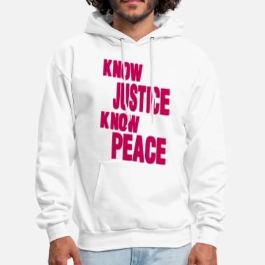 Social Justice KNOW JUSTICE KNOW PEACE - Men's Hoodie