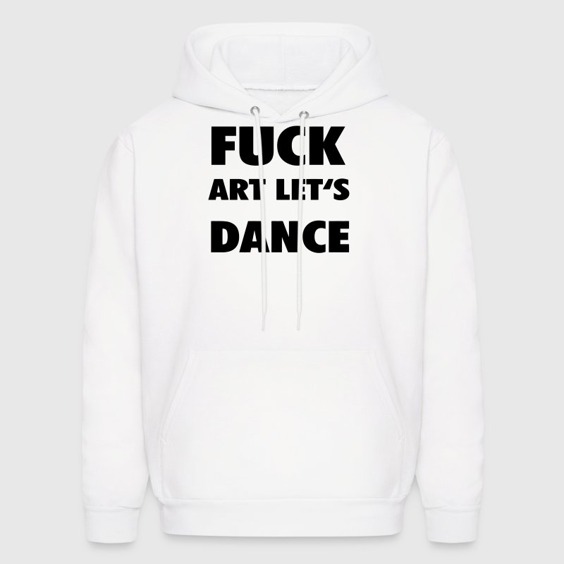 Fuck art lets dance - Men's Hoodie