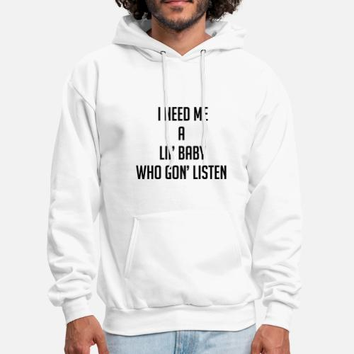 3843a22235ff I need me a lil baby who gon listen Men s Hoodie